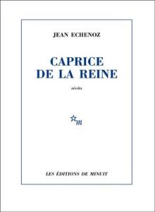 7770941045_caprice-de-la-reine-de-jean-echenoz